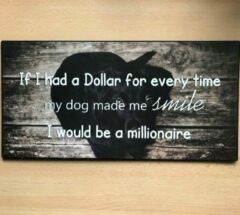 Grijze Eigen Groot tekstbord If I had a dollar for everytime my DOG made me smile I would be a MILLIONAIRE