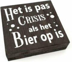 """Grijze PaCaZa Houten Tekstplank / Tekstbord 15cm """"Het is pas crisis als het Bier op is"""" - Kleur Antique Grey"""
