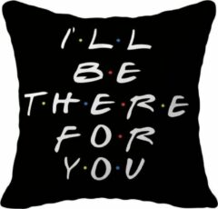 Zwarte Friends TV-Show Kussenhoes   45 x 45 cm   Friends tv serie Merchandise Sierkussenhoes   Nr. 12 I'll be there for you