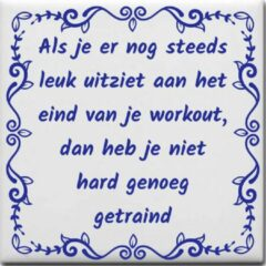 Blauwe Ontwerpjezo.nl Wijsheden tegeltje met spreuk over Sport: Als je er nog steeds leuk uitziet aan het eind van je workout dan heb je niet hard genoeg getraind