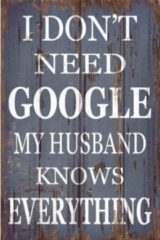Grijze Long Island Living I don't need google My husband knows everything