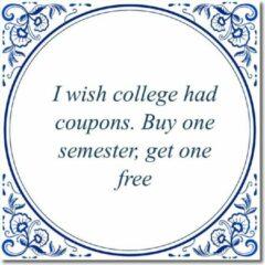 Witte De Tegeltjesfabriek Tegeltje met hangertje - I wish college had coupons. Buy one semester, get one free