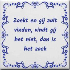 Blauwe Ontwerpjezo.nl Wijsheden tegeltje met spreuk over Overig: Zoekt en gij zult vinden vindt gij het niet dan is het zoek