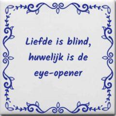 Blauwe Ontwerpjezo.nl Wijsheden tegeltje met spreuk over Huwelijk: Liefde is blind huwelijk is de eye opener