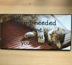 Eigen Groot tekstbord When I need a hand I found your paw